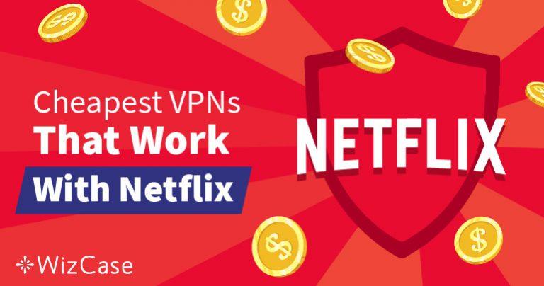 Najbolji jeftini VPN servisi za Netflix za zaobilaženje geografskih ograničenja – Garantirano