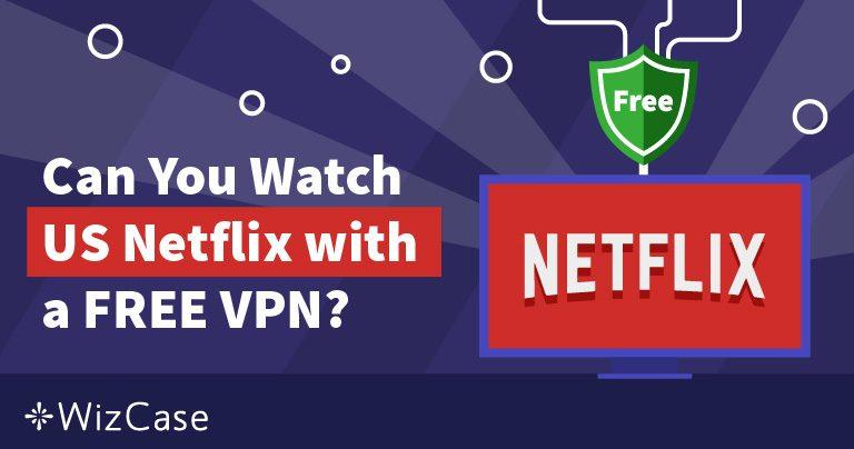 Možete li koristiti besplatan VPN za streamanje US Netflixa gdje god se nalazili?