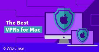 4 najbolja VPN-a za Mac i 2 koja trebate izbjegavati (ažurirano za svibanj 2019) Wizcase