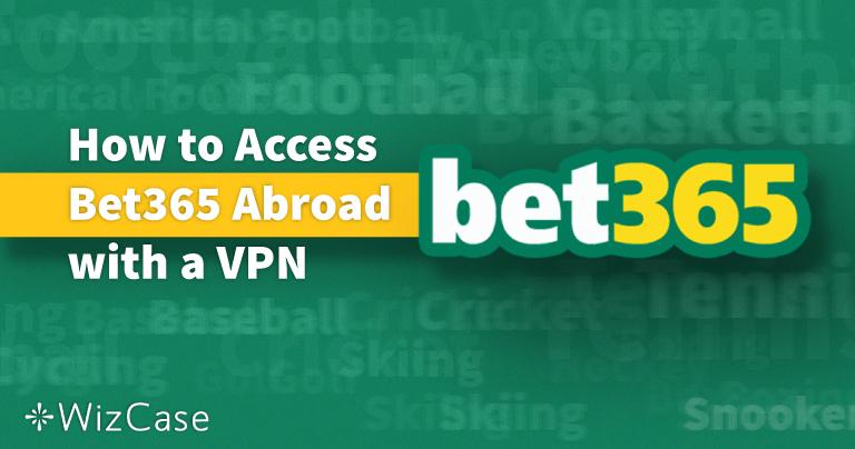 Kako pristupiti platformi Bet365 iz inozemstva (SAD itd.) s VPN-om u 2021